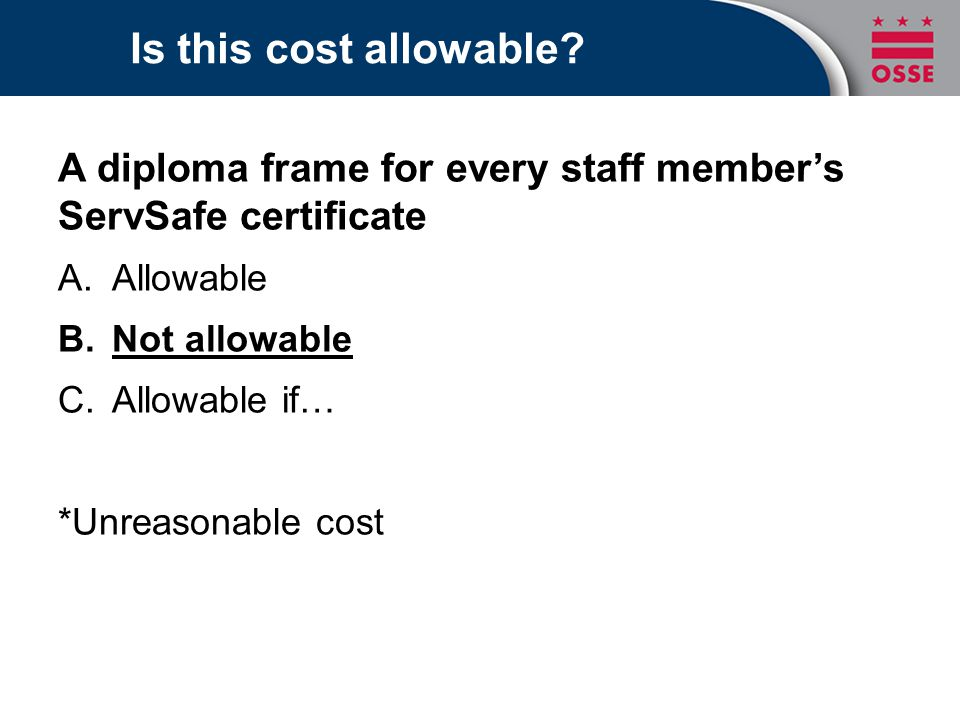 Is this cost allowable A diploma frame for every staff member's ServSafe certificate. Allowable. Not allowable.