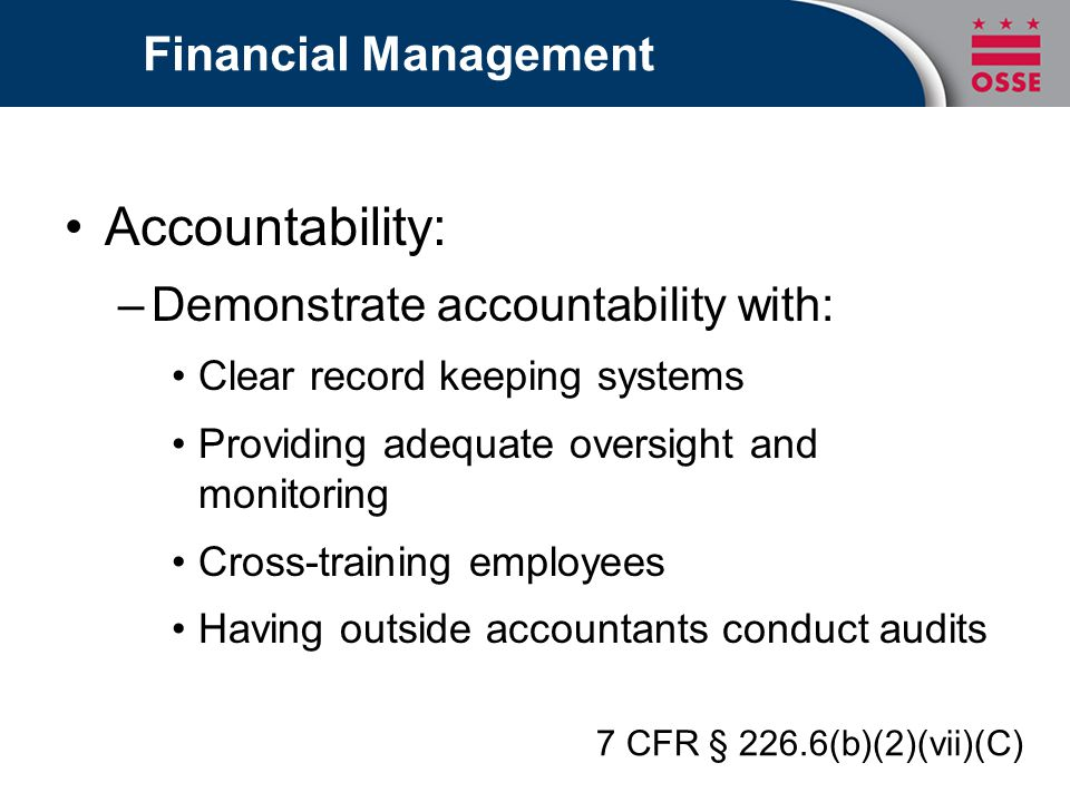 Accountability: Financial Management Demonstrate accountability with: