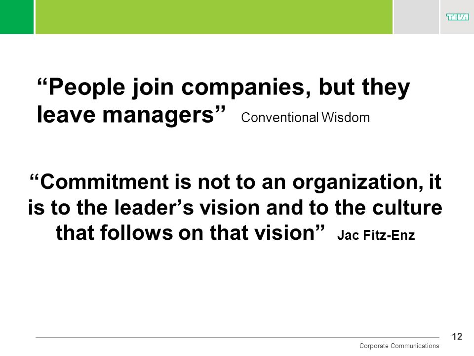 People join companies, but they leave managers Conventional Wisdom