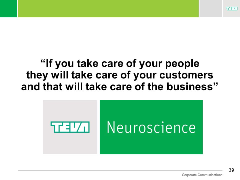 If you take care of your people they will take care of your customers and that will take care of the business