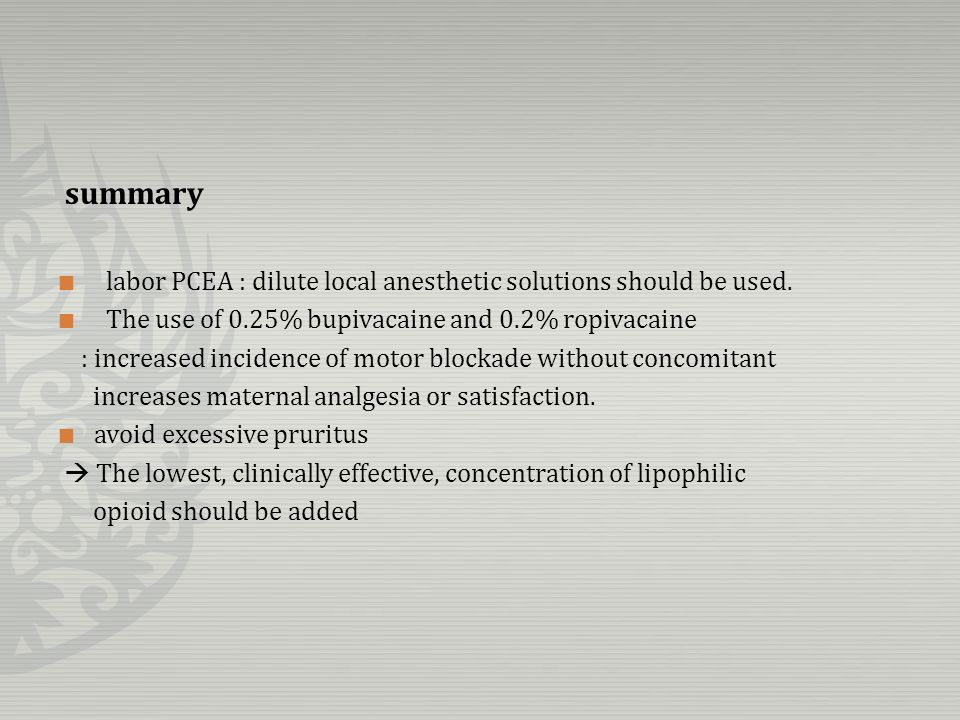 summary labor PCEA : dilute local anesthetic solutions should be used.