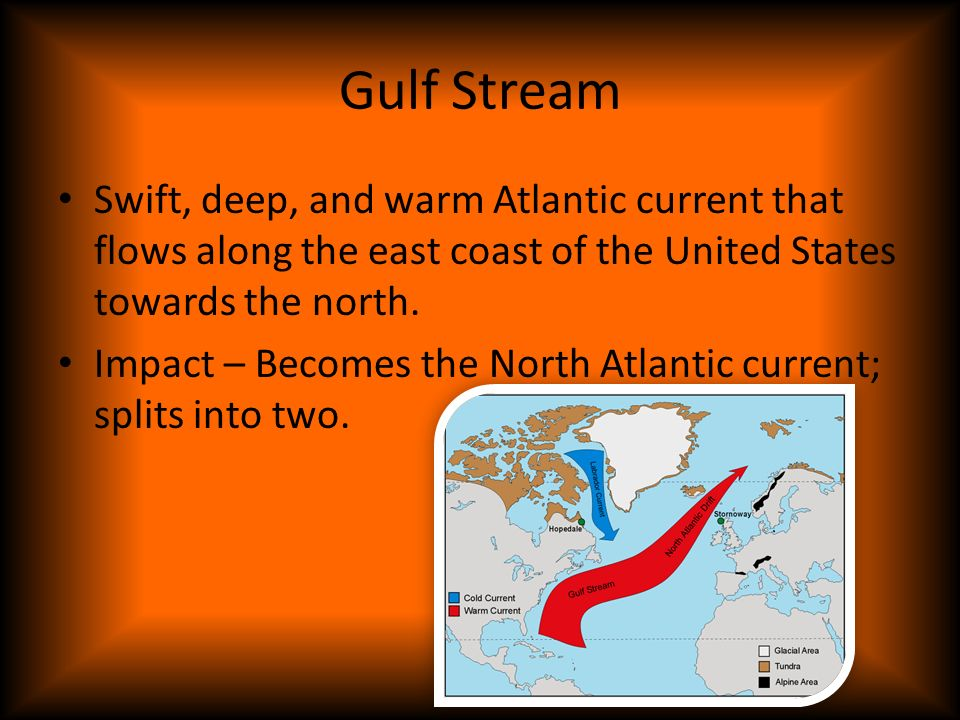 Gulf Stream Swift, deep, and warm Atlantic current that flows along the east coast of the United States towards the north.