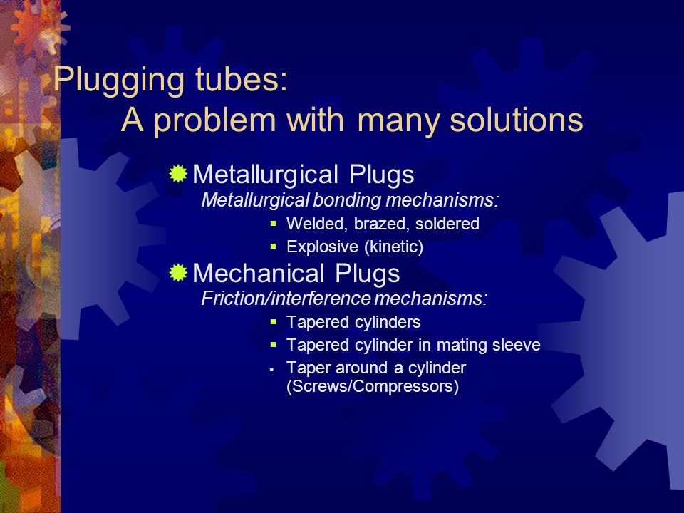 Plugging tubes: A problem with many solutions
