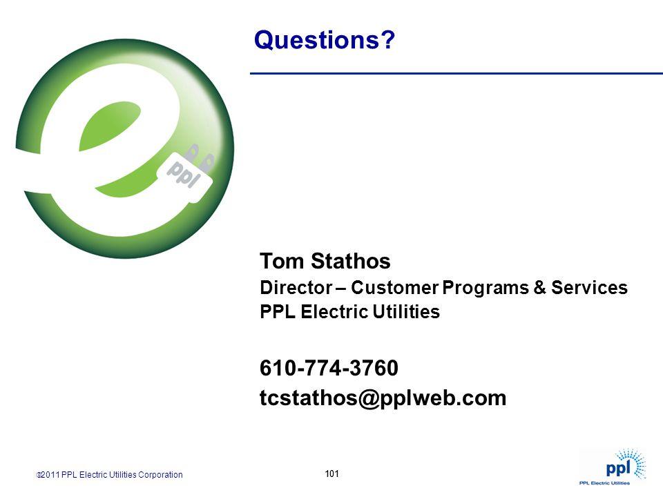 Questions Tom Stathos 610-774-3760 tcstathos@pplweb.com