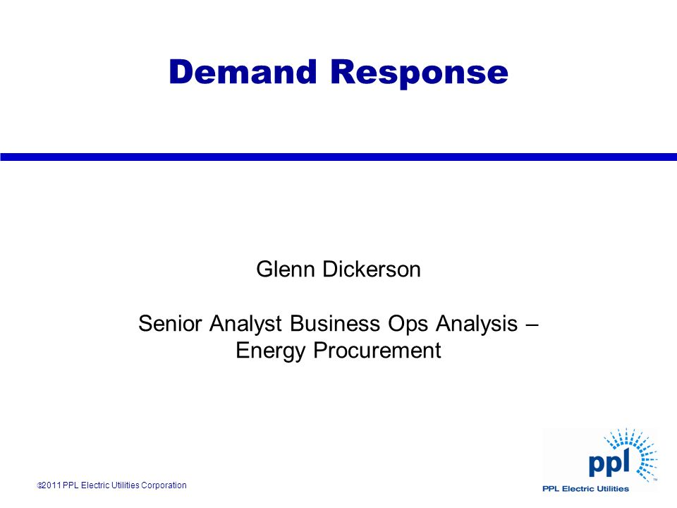 Demand Response Glenn Dickerson Senior Analyst Business Ops Analysis – Energy Procurement