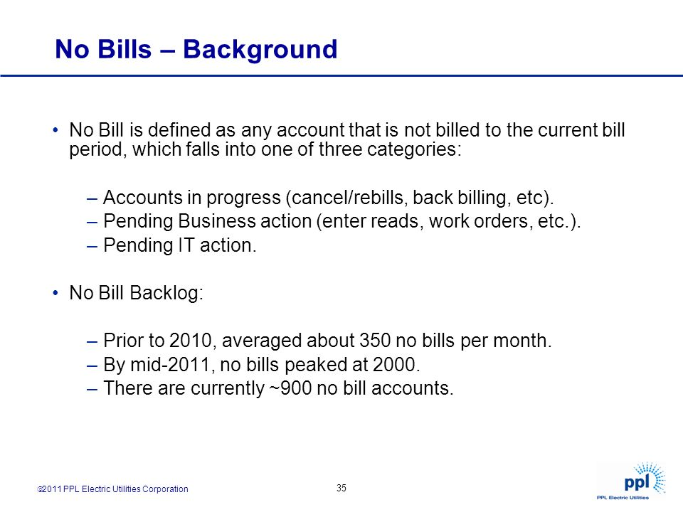 No Bills – Background No Bill is defined as any account that is not billed to the current bill period, which falls into one of three categories: