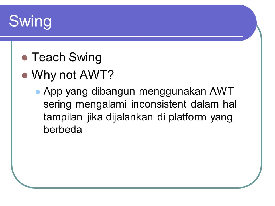 Swing Teach Swing Why not AWT