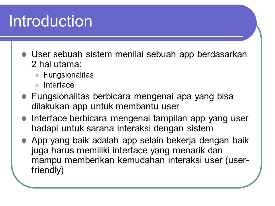 Introduction User sebuah sistem menilai sebuah app berdasarkan 2 hal utama: Fungsionalitas. Interface.