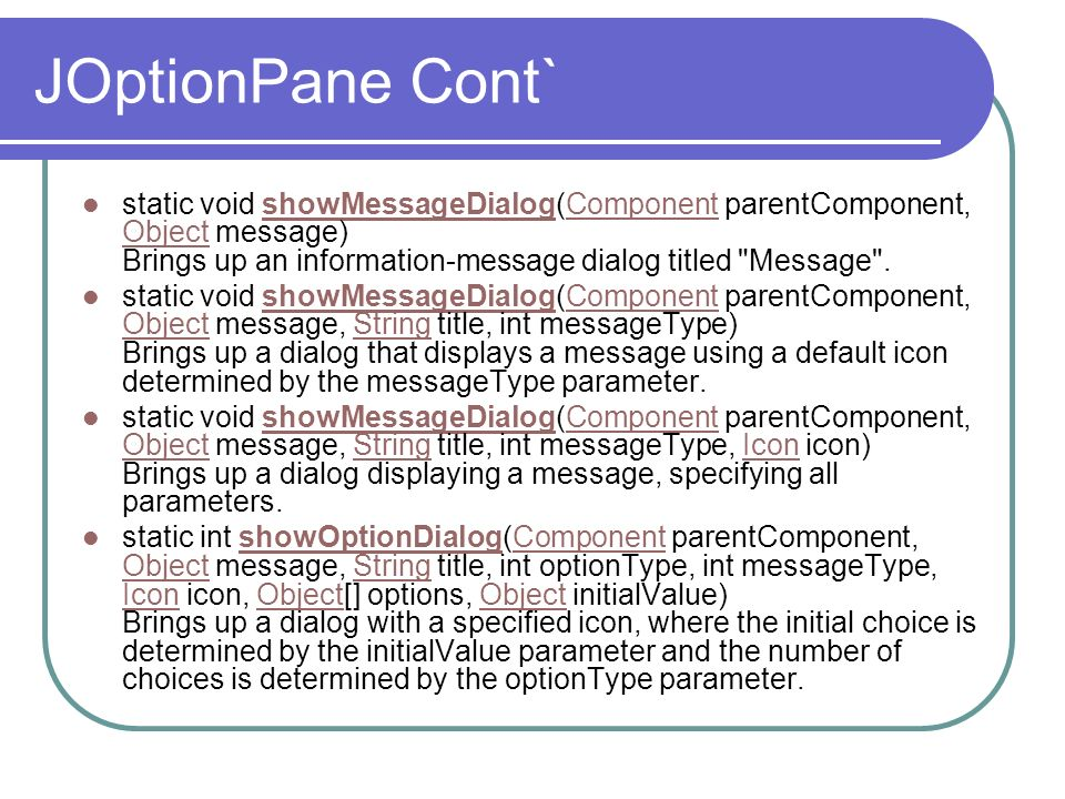 JOptionPane Cont` static void showMessageDialog(Component parentComponent, Object message) Brings up an information-message dialog titled Message .