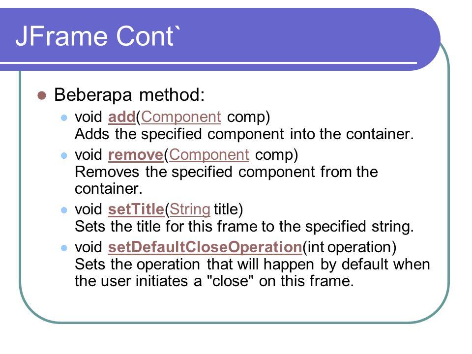 JFrame Cont` Beberapa method: