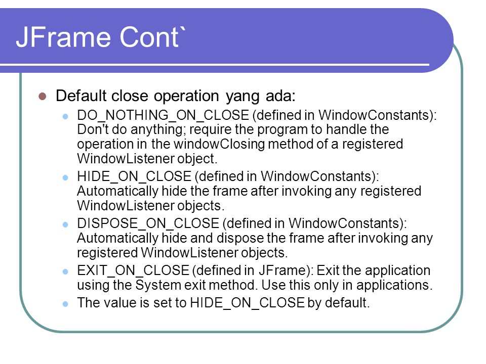 JFrame Cont` Default close operation yang ada: