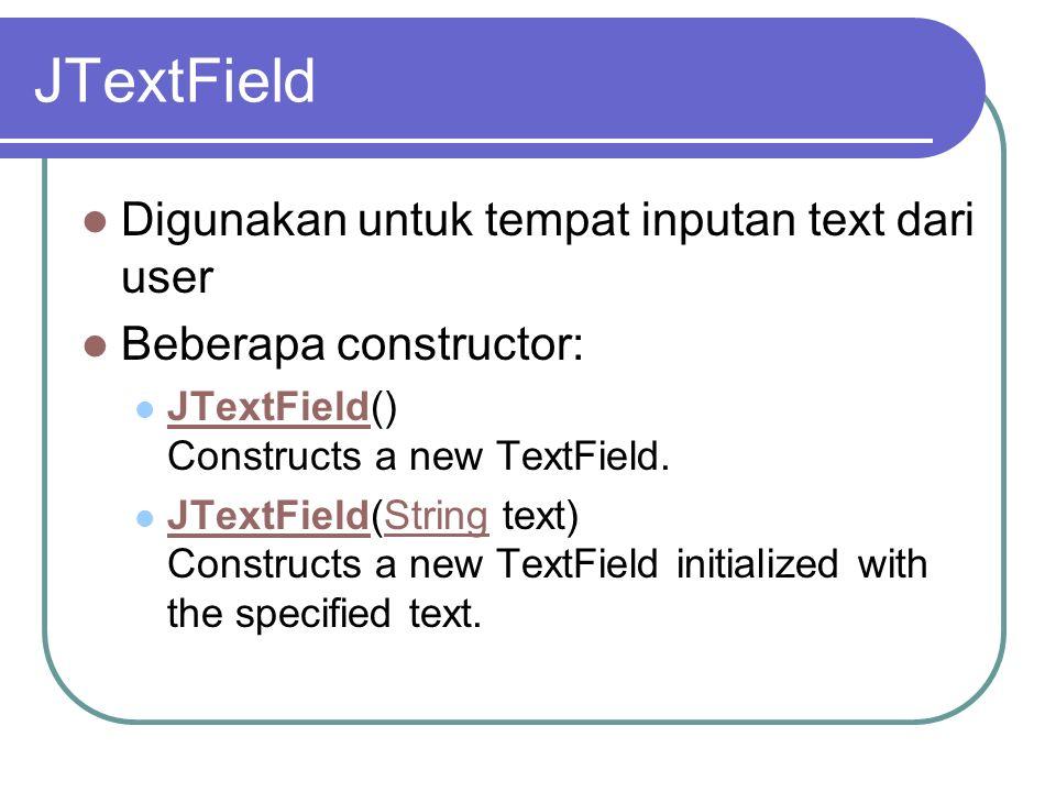 JTextField Digunakan untuk tempat inputan text dari user