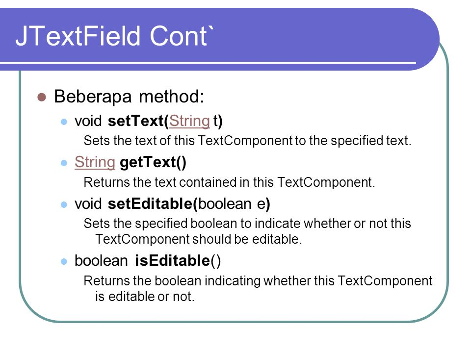 JTextField Cont` Beberapa method: void setText(String t)