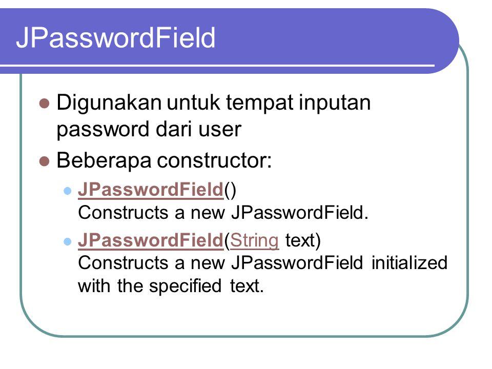 JPasswordField Digunakan untuk tempat inputan password dari user