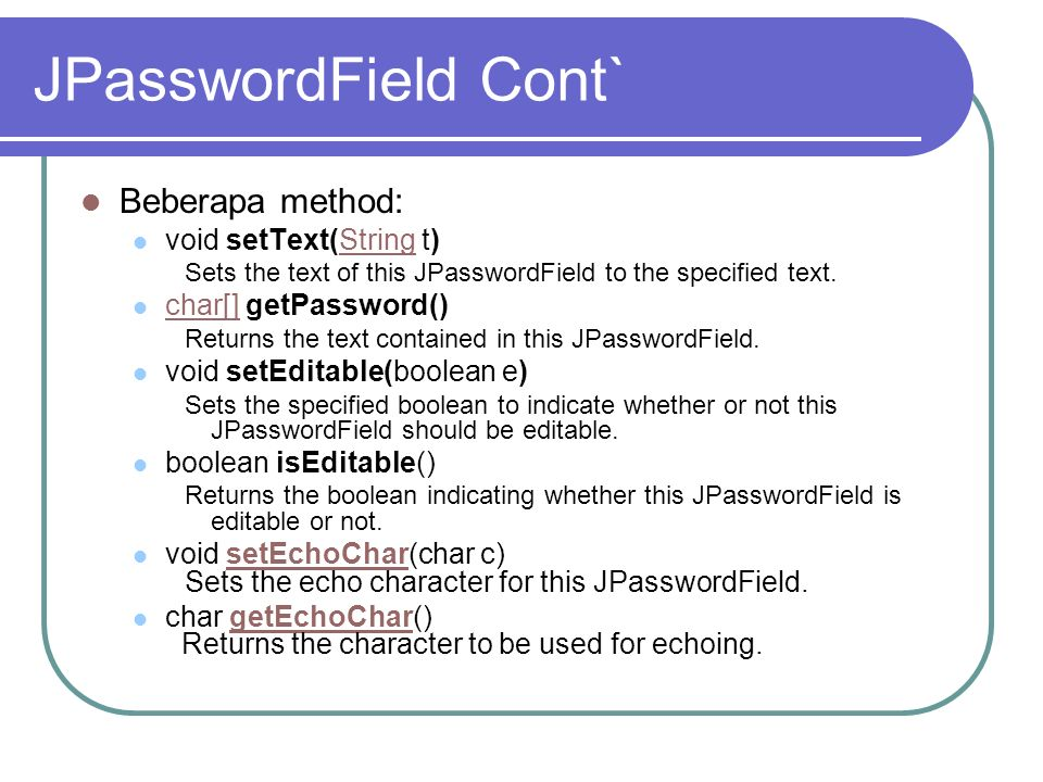 JPasswordField Cont` Beberapa method: void setText(String t)
