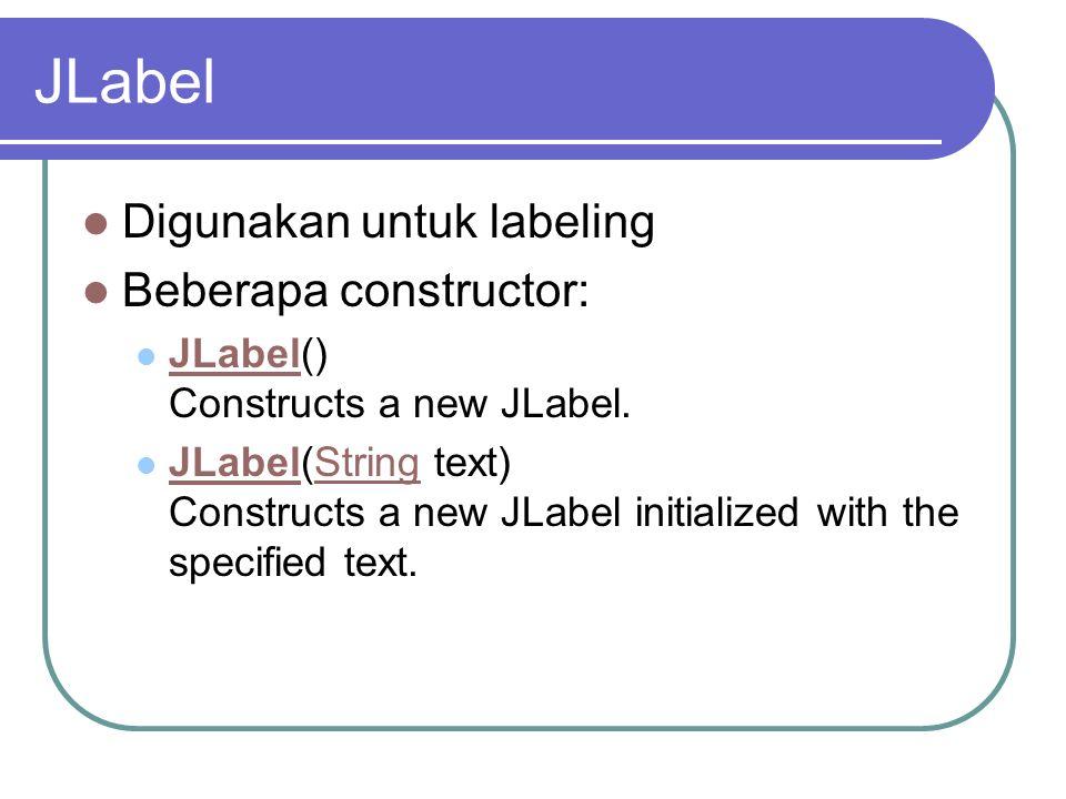 JLabel Digunakan untuk labeling Beberapa constructor: