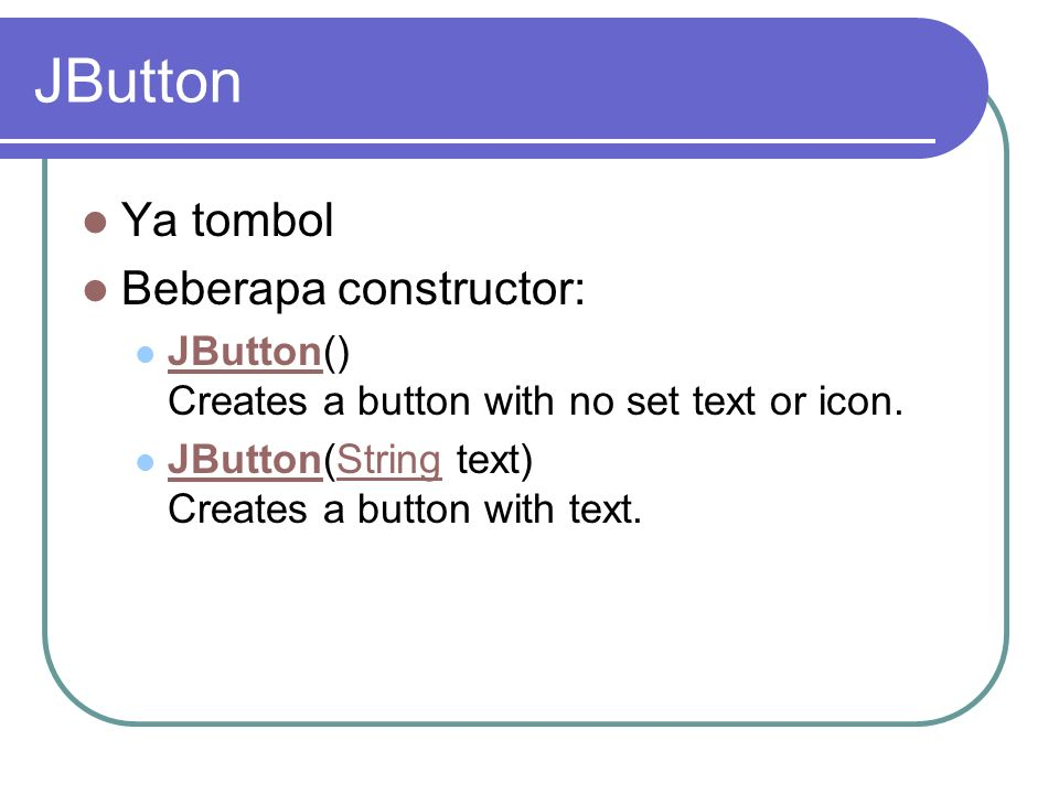 JButton Ya tombol Beberapa constructor: