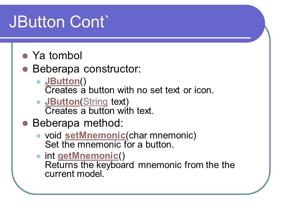 JButton Cont` Ya tombol Beberapa constructor: Beberapa method: