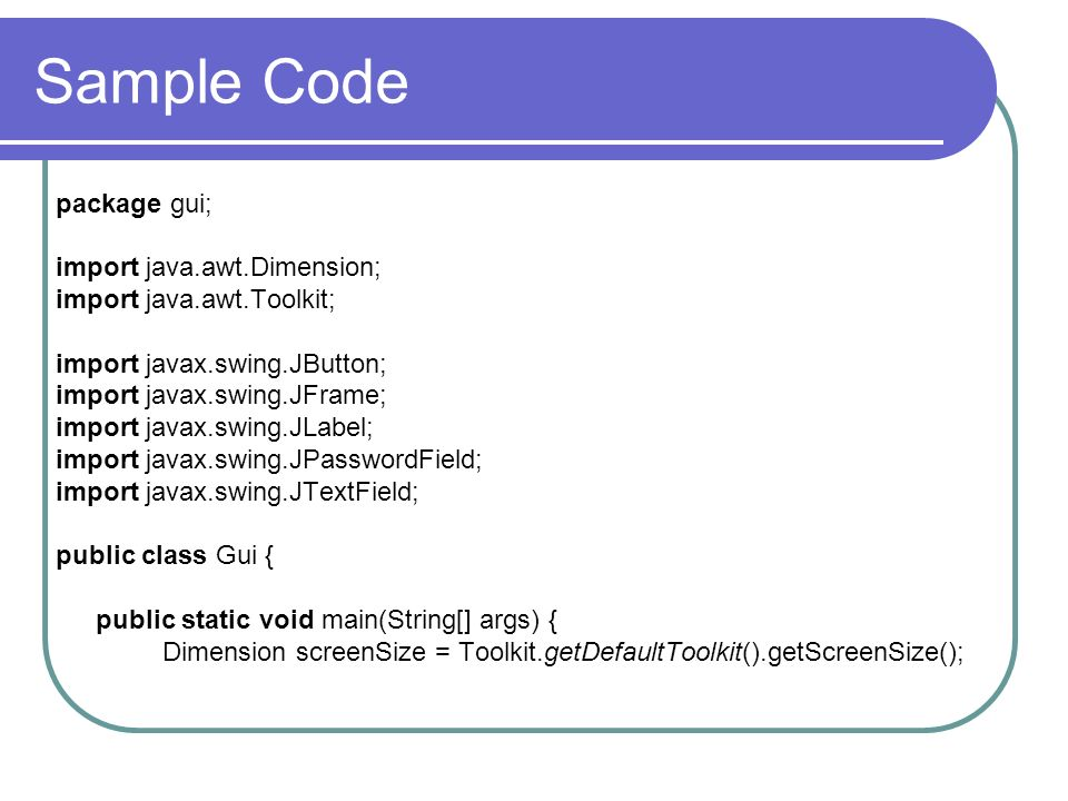 Sample Code package gui; import java.awt.Dimension;