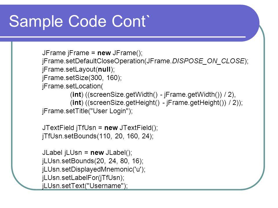 Sample Code Cont` JFrame jFrame = new JFrame();
