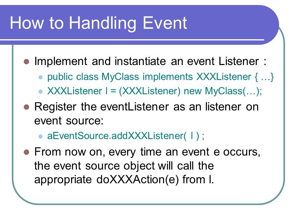 How to Handling Event Implement and instantiate an event Listener :