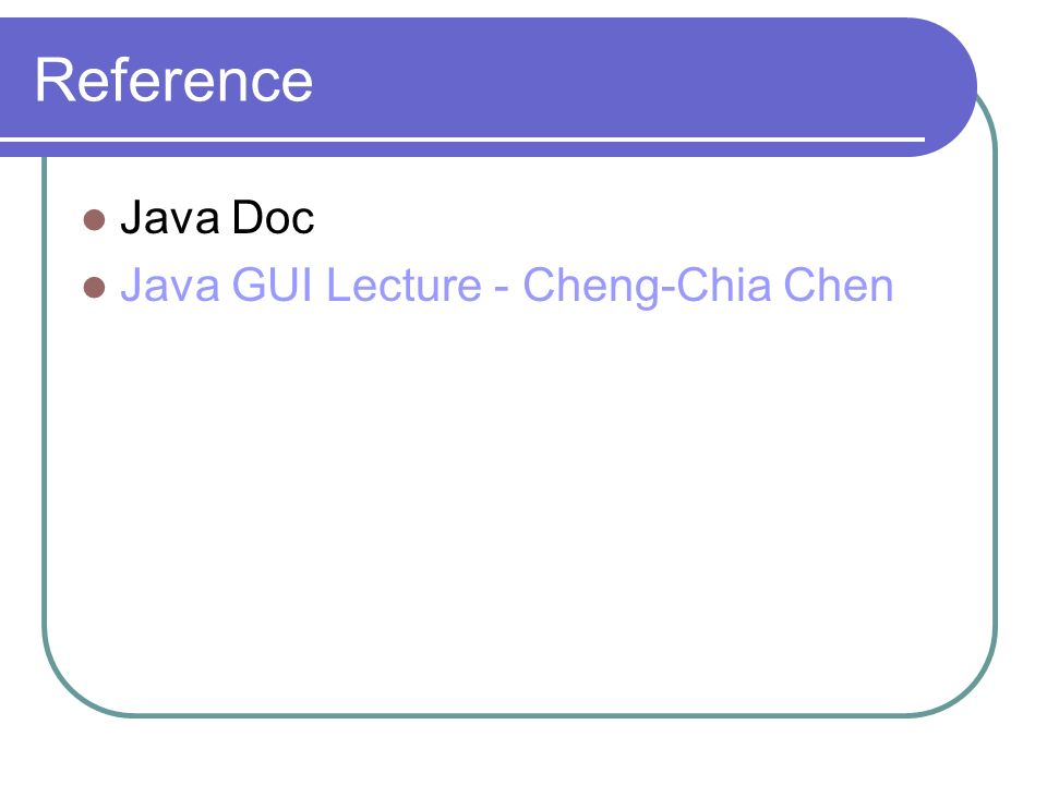 Reference Java Doc Java GUI Lecture - Cheng-Chia Chen