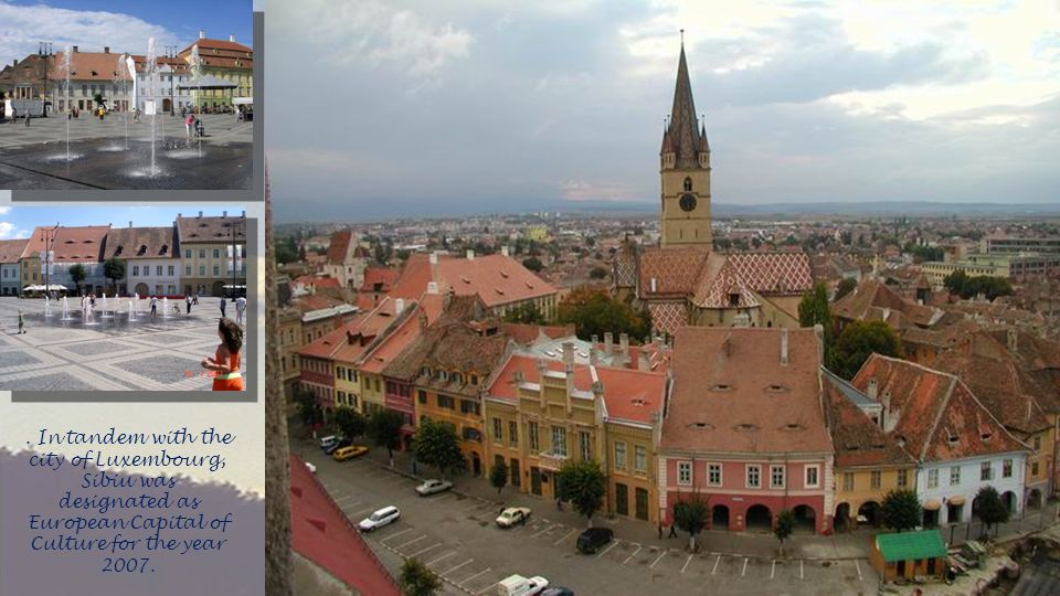 . In tandem with the city of Luxembourg, Sibiu was designated as European Capital of Culture for the year 2007.