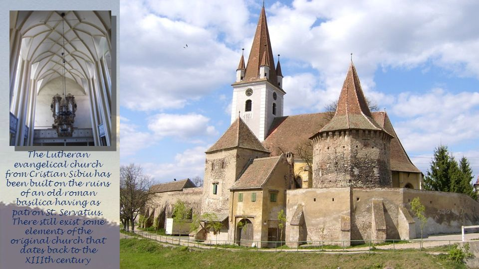The Lutheran evangelical church from Cristian Sibiu has been built on the ruins of an old roman basilica having as patron St.