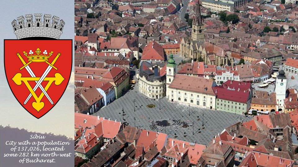 Sibiu City with a population of 137,026, located some 282 km north-west of Bucharest.