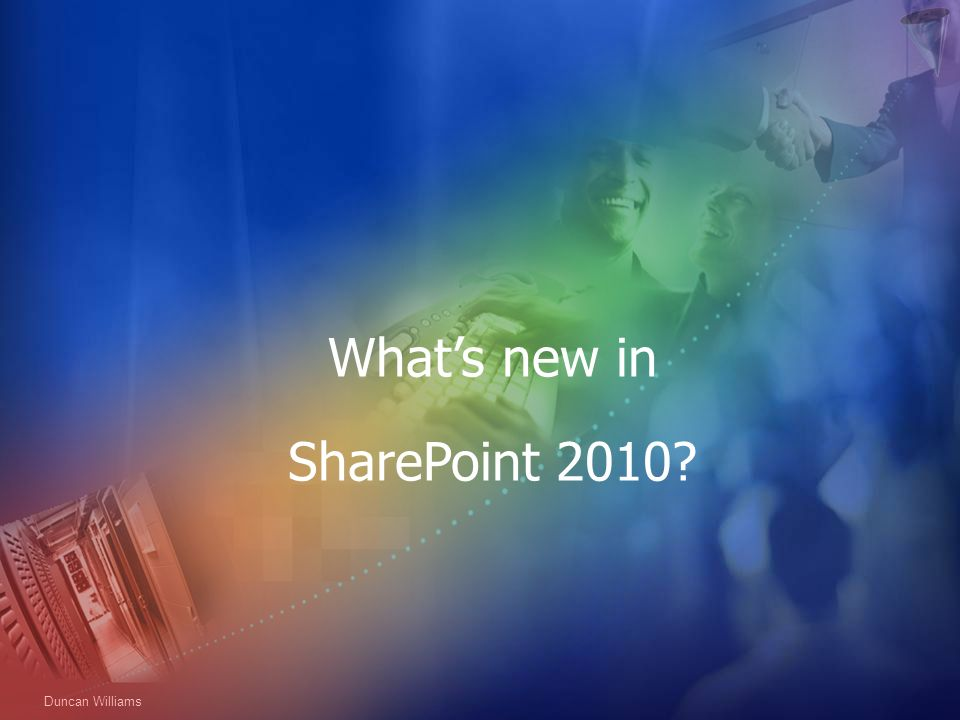 What's new in SharePoint 2010 Duncan Williams