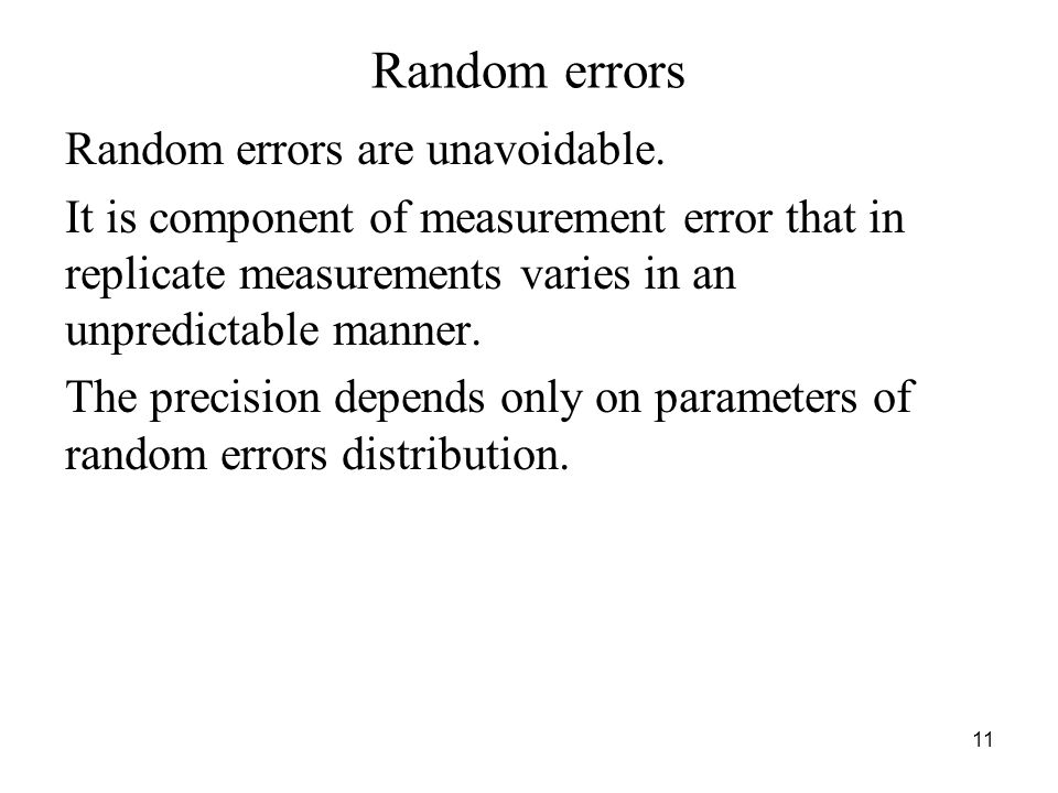 Random errors Random errors are unavoidable.