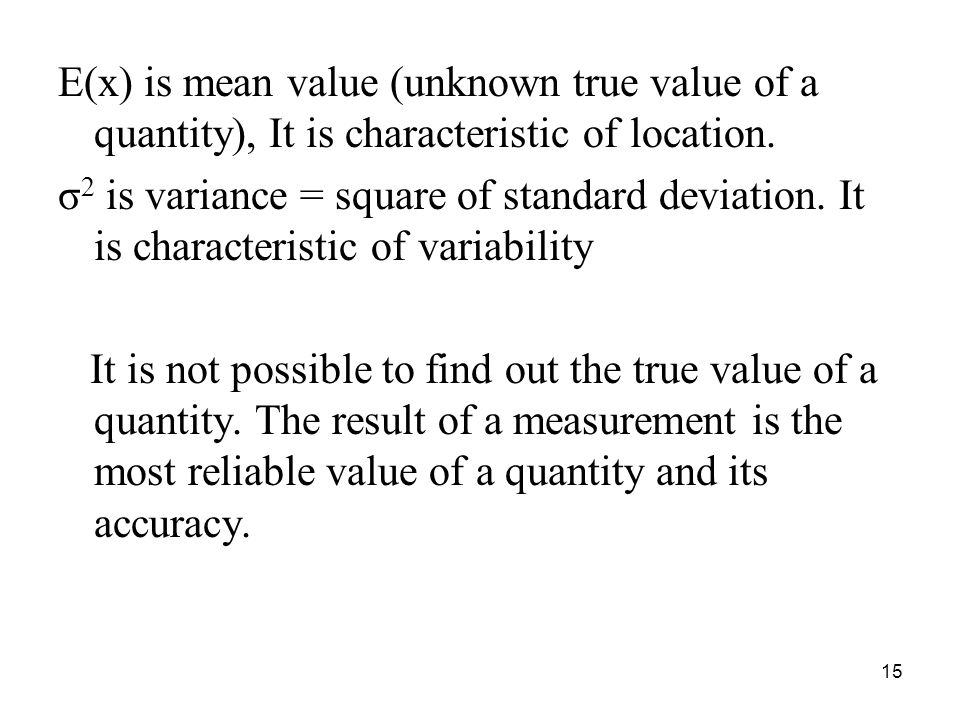 E(x) is mean value (unknown true value of a quantity), It is characteristic of location.