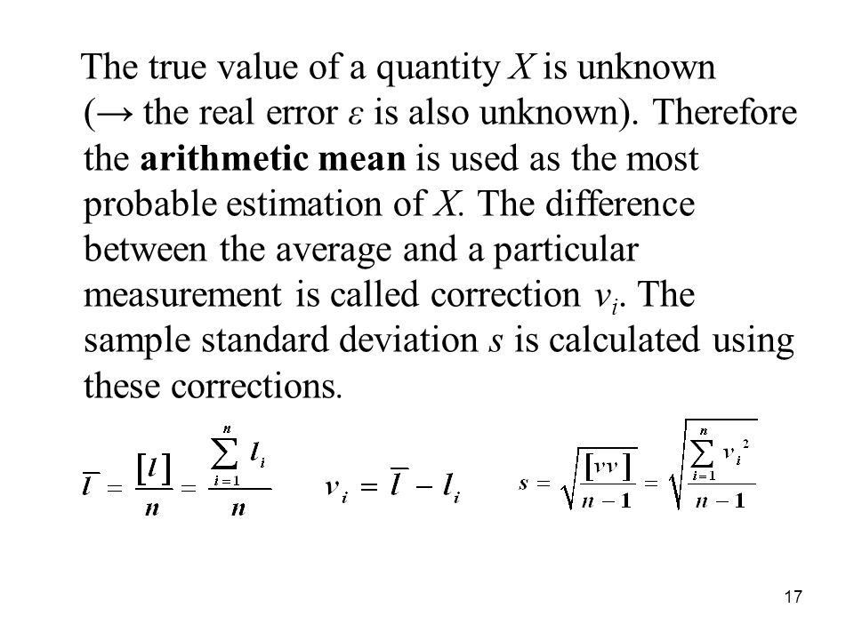 The true value of a quantity X is unknown (→ the real error ε is also unknown).