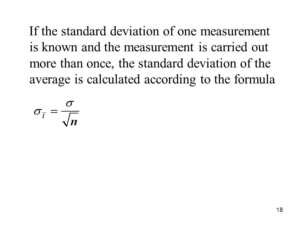 If the standard deviation of one measurement is known and the measurement is carried out more than once, the standard deviation of the average is calculated according to the formula