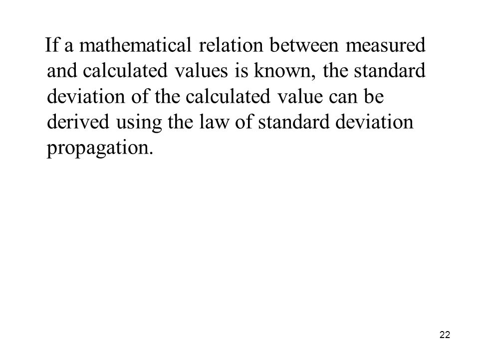 If a mathematical relation between measured and calculated values is known, the standard deviation of the calculated value can be derived using the law of standard deviation propagation.