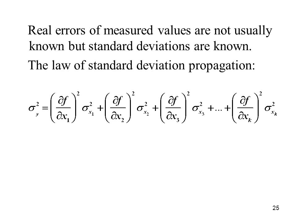 Real errors of measured values are not usually known but standard deviations are known.