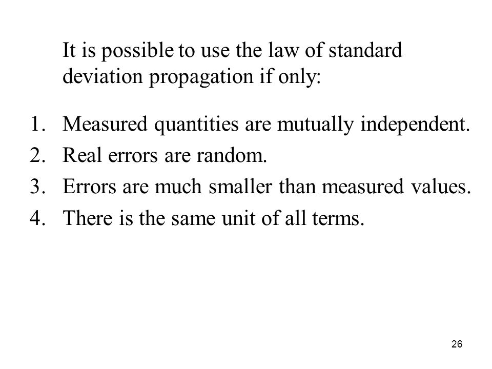 It is possible to use the law of standard deviation propagation if only: