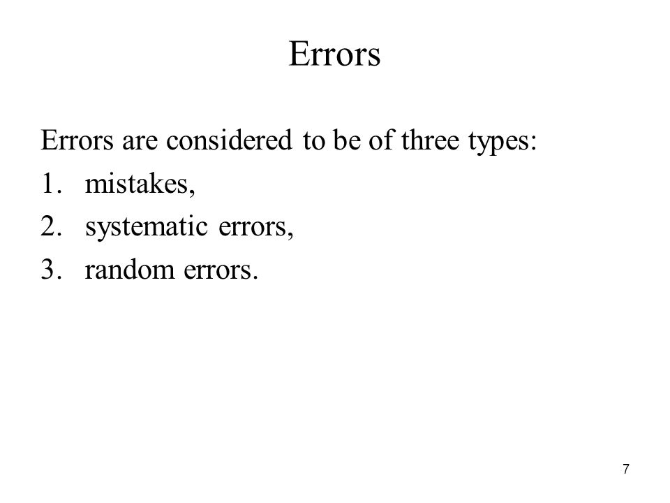 Errors Errors are considered to be of three types: mistakes,