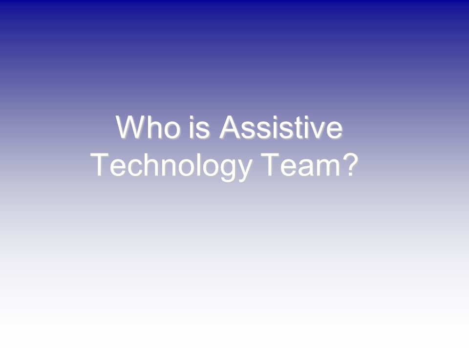 Who is Assistive Technology Team