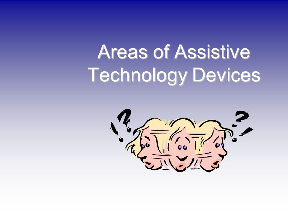 Areas of Assistive Technology Devices