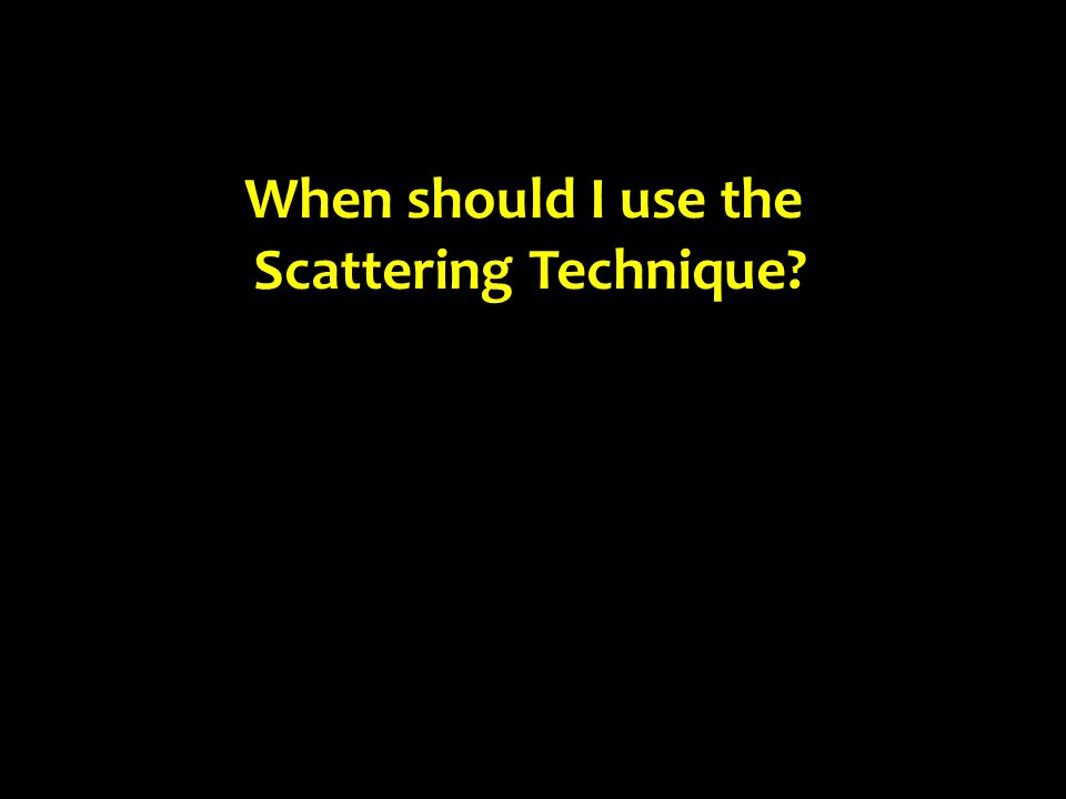 When should I use the Scattering Technique
