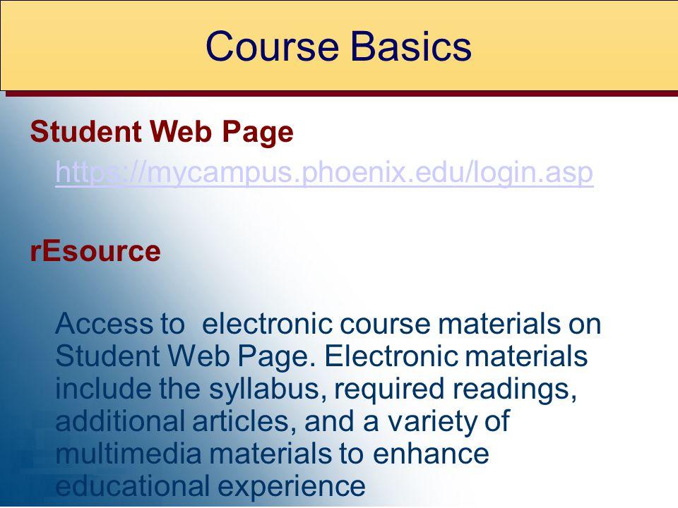 Course Basics Student Web Page https://mycampus.phoenix.edu/login.asp