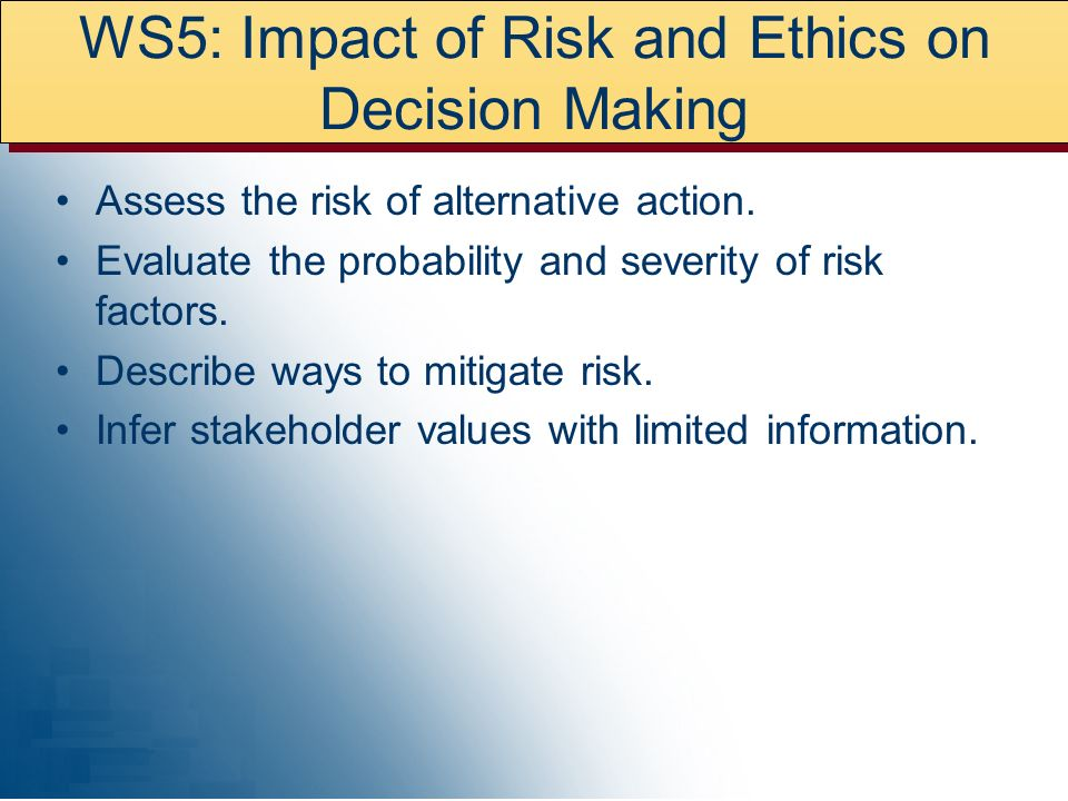 WS5: Impact of Risk and Ethics on Decision Making