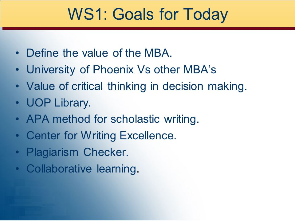 WS1: Goals for Today Define the value of the MBA.