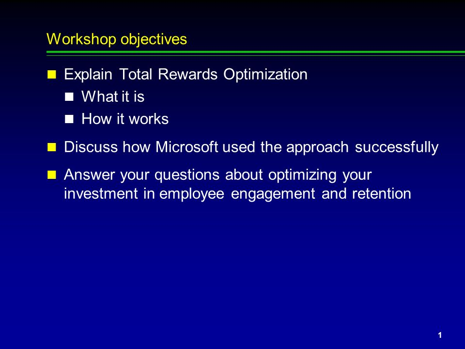 Workshop objectives Explain Total Rewards Optimization. What it is. How it works. Discuss how Microsoft used the approach successfully.