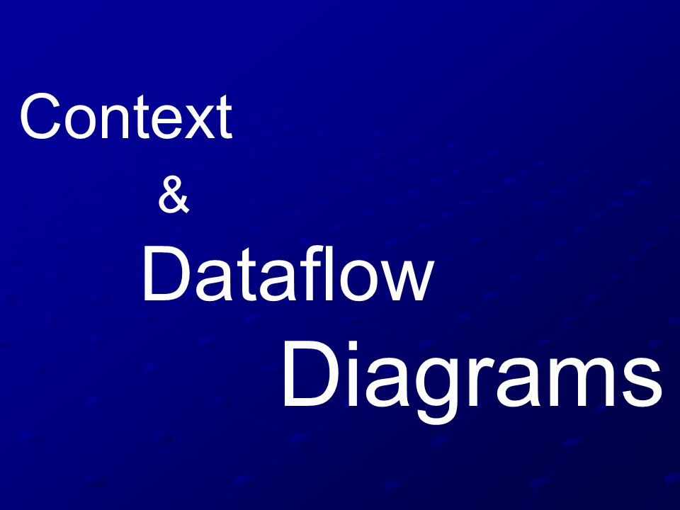 Context & Dataflow Diagrams