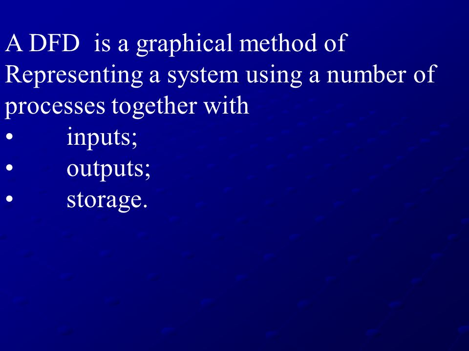 A DFD is a graphical method of