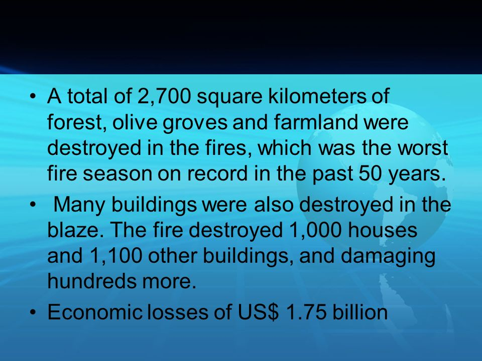 A total of 2,700 square kilometers of forest, olive groves and farmland were destroyed in the fires, which was the worst fire season on record in the past 50 years.