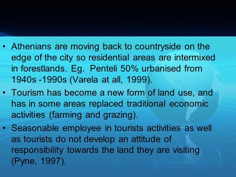 Athenians are moving back to countryside on the edge of the city so residential areas are intermixed in forestlands. Eg. Penteli 50% urbanised from 1940s -1990s (Varela at all, 1999).