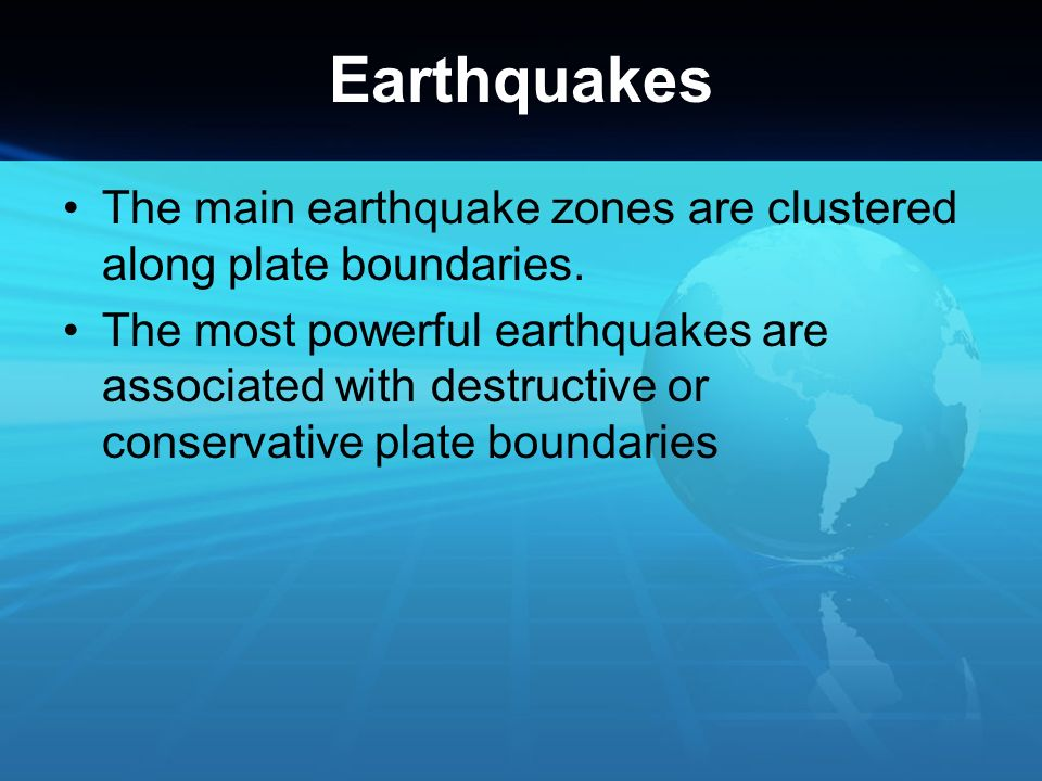 Earthquakes The main earthquake zones are clustered along plate boundaries.